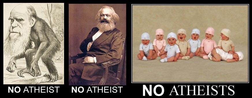 Darwin was no atheist, Marx was no atheist, all babies are no atheists